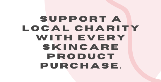 Support a Local Charity with Every Skincare Product Purchase
